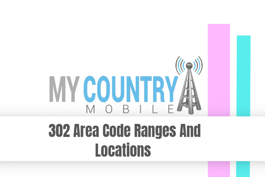 302 Area Code Ranges And Locations - My Country Mobile