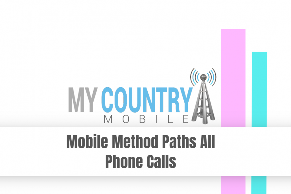 Mobile Method Paths All Phone Calls - My Country Mobile