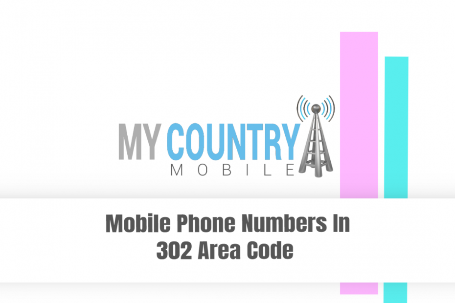 Mobile Phone Numbers In 302 Area Code - My Country Mobile