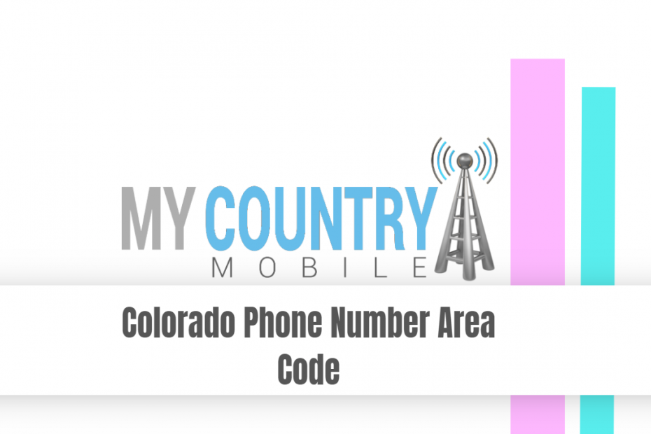 Colorado Phone Number Area Code - My Country Mobile