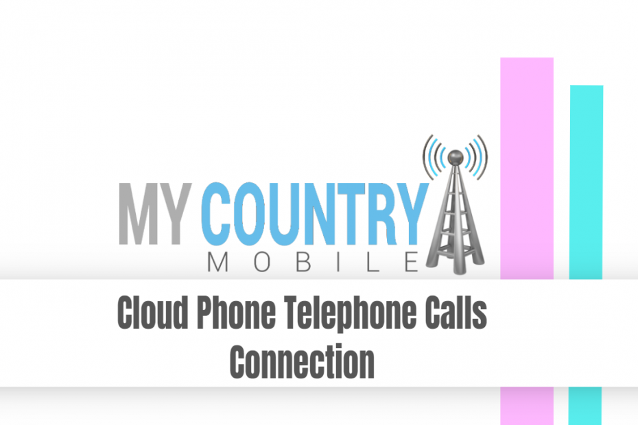 Cloud Phone Telephone Calls Connection - My Country Mobile