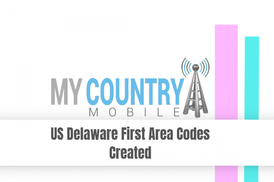 US Delaware First Area Codes Created - My Country Mobile