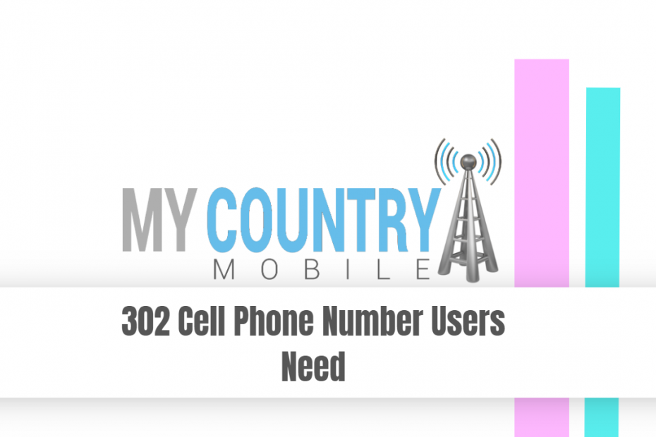 302 Cell Phone Number Users Need - My Country Mobile