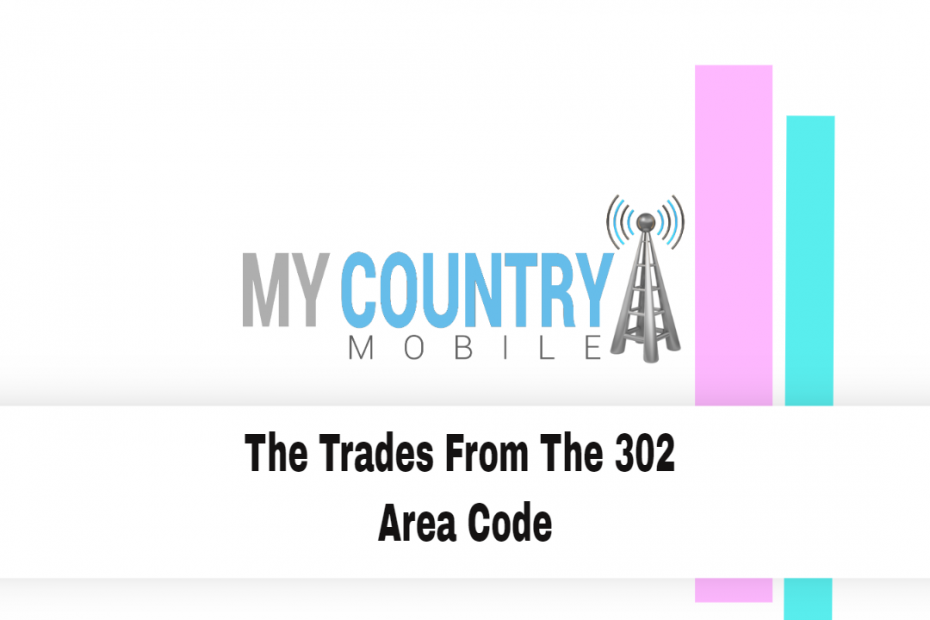 The Trades From The 302 Area Code - My Country Mobile