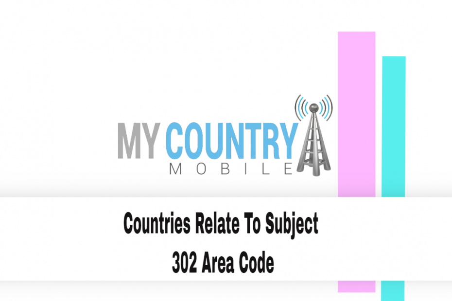 Countries Relate To Subject 302 Area Code - My Country Mobile